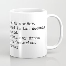 """""""Stuff your eyes with wonder. Live as if you'd drop dead in ten seconds."""" -Ray Bradbury Coffee Mug"""