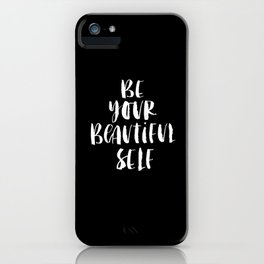 Be Your Beautiful Self black and white modern typographic quote poster canvas wall art home decor iPhone Case