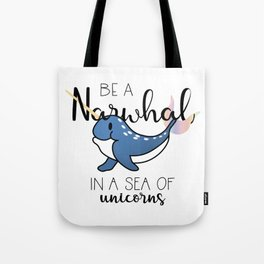 Be a Narwhal Tote Bag