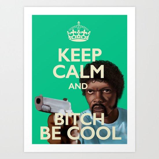 "Say ""Bitch Be Cool"" Art Print"
