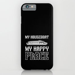 My Houseboat My Happy Place Boating Captain Gift iPhone Case