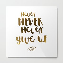 Never NEVER Never give Up Inspirational Quote Metal Print