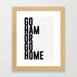 Go Ham Or Go Home Framed Art Print