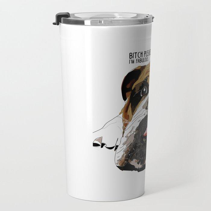Bitch Please.  I'm Fabulous.  English Bulldog. Travel Mug