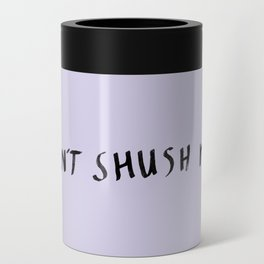 Don't shush me Can Cooler