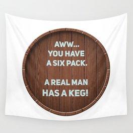 A real man has a Keg! Wall Tapestry