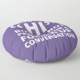 I Know I Said Hi But I'm Not Prepared For A Follow Up Conversation (Ultra Violet) Floor Pillow