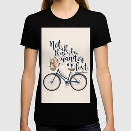 Not all those who wander are lost. J.R.R. Tolkien. T-shirt