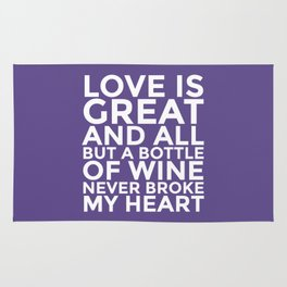 Love is Great and All But a Bottle of Wine Never Broke My Heart (Ultra Violet) Rug