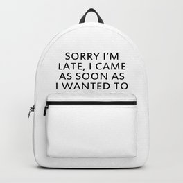 SORRY I'M LATE, I CAME AS SOON AS I WANTED TO Backpack