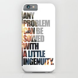 MacGyver said: Any problem can be solved with a little ingenuity. iPhone Case
