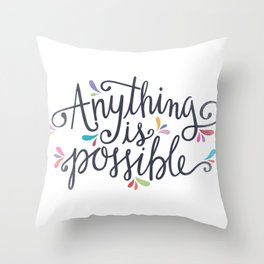 Anything is Possible Throw Pillow