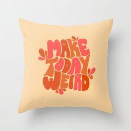 Make Today Weird  Throw Pillow