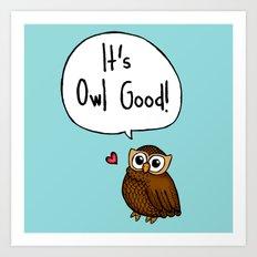 It's Owl Good! Art Print
