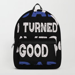Good Work Dad i turned AWESOME Backpack