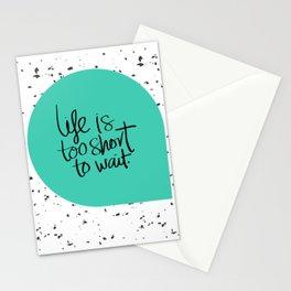 Life is too short to wait blue green Stationery Cards