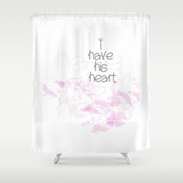 I have his heart Shower Curtain