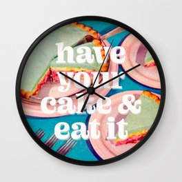 Have your cake Wall Clock
