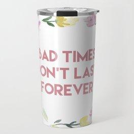 Bad times don't last forever Travel Mug