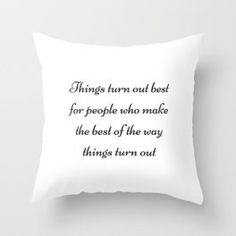 MAKE THE BEST OF THE WAY THINGS TURN OUT Throw Pillow