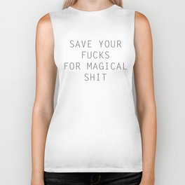 SAVE YOUR FUCKS FOR MAGICAL SHIT Biker Tank