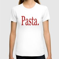 pasta T-shirts featuring Pasta by Pan Fox Productions