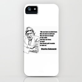 We Are Here to Drink Beer Bukowski Quote iPhone Case