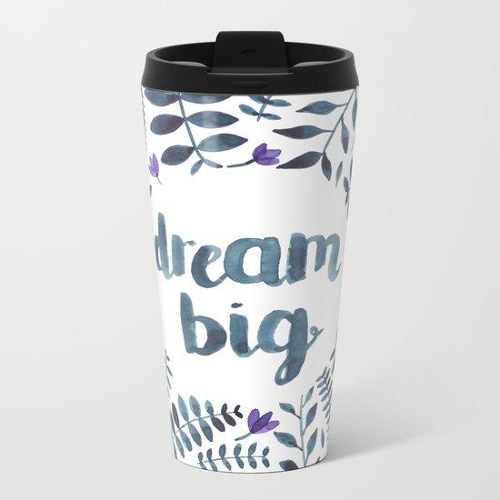 Dream Big! Metal Travel Mug
