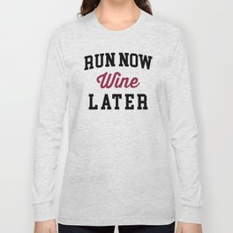 Run Now, Wine Later Funny Quote Long Sleeve T-shirt