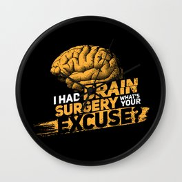 I had brain surgery! What's your excuse? Wall Clock