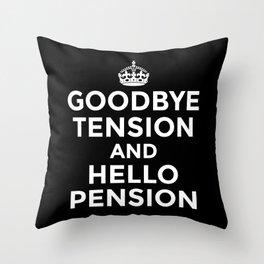 GOODBYE TENSION HELLO PENSION (Black & White) Throw Pillow