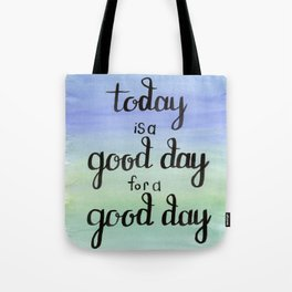 Today is a Good Day for a Good Day Tote Bag
