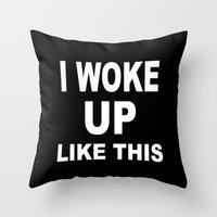 i woke up like this Throw Pillows featuring I Woke Up Like This by Poppo Inc.