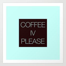 Coffee IV Please Art Print