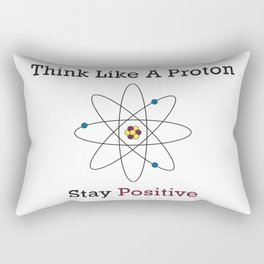 Think Like a Proton Stay Positive Rectangular Pillow