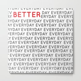 Better everyday Metal Print