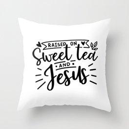 Raised on sweet tea and Jesus Throw Pillow