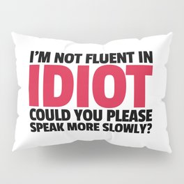 Not Fluent In Idiot Funny Quote Pillow Sham