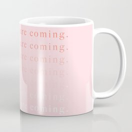 good things are coming III Coffee Mug