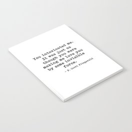 You intoxicated me - Fitzgerald quote Notebook