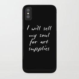 I will sell my soul for art supplies. iPhone Case