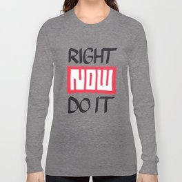 Right Now Do It Long Sleeve T-shirt