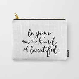 Be Your Own Kind of Beautiful black and white typography poster design home decor bedroom wall art Carry-All Pouch