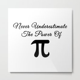 Never underestimate the power of Pi calligraphy Metal Print