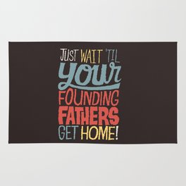 Just wait 'til your founding fathers get home! Rug