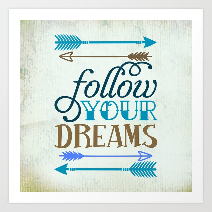 Follow your dream , quotes , inspirational quote Art Print by baronykarony