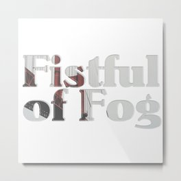 Fistful of Fog Metal Print