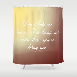 Don't Hate Me Shower Curtain