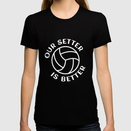 Our Setter is Better for the Proud Volleyball Varsity Team T-shirt