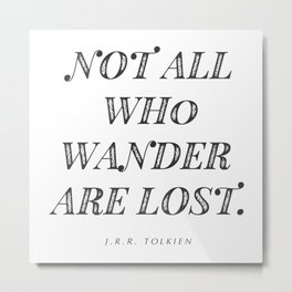 """Not All Who Wander Are Lost"" J.R.R. Tolkien Quote Metal Print"
